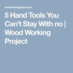 5 Hand Tools You Can't Stay With no | Wood Working Project