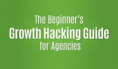 The Beginner's Growth Hacking Guide for Agencies Growth Hacking, Local Seo, Marketing Professional, Seo Services, Washington Dc, Internet Marketing, Digital Marketing, Web Design, Tips