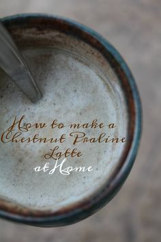 How To Make a Chestnut Praline Latte at Home