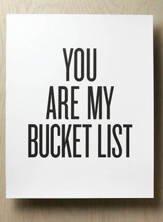 You Are My Bucket List <3 #quote #wall #art