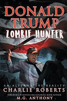 Donald Trump, Zombie Hunter: An Alternative Reality