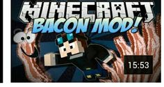 The Bacon mod showcased by Dantdm.