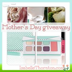 Isabelle Thornton Le Chateau des Fleurs: Beauty products Giveaway for Mothers day!