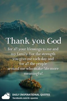 Thank You Quotes Discover Thank you God for all your blessings to me and my family. For the strength you give me each day and for all the people around me who make life more meaningful. Thank You God Quotes, Thank You Quotes Gratitude, Grateful Quotes, Prayer Quotes, Bible Verses Quotes, Quotes About God, Quotes About Strength, Faith Quotes, Spiritual Quotes