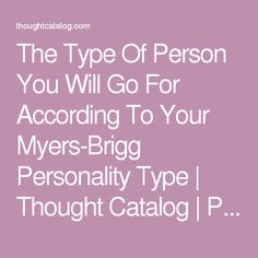 The Type Of Person You Will Go For According To Your Myers-Brigg Personality Type | Thought Catalog | Page 5