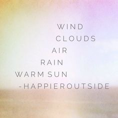 Wind, Clouds, Air, Rain, Warm Sun... #happieroutside
