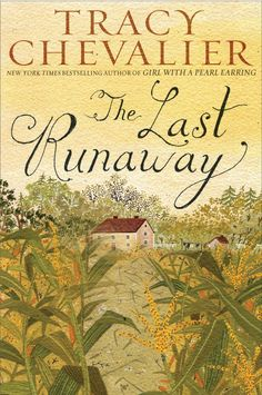 The Last Runaway by Tracy Chevalier. English Quaker perspective on American slavery on 1850s Ohio... Innnteresting...