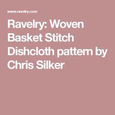 Ravelry: Woven Basket Stitch Dishcloth pattern by Chris Silker
