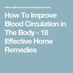 How To Improve Blood Circulation in The Body - 18 Effective Home Remedies