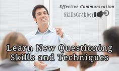 Questioning is key to gain more information and without questioning, interpersonal communication can often fail.  SkillsGrabber.com
