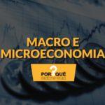 Macroeconomia e microeconomia: qual a diferença?