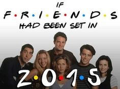 This funny list of episode titles for Friends set in 2015 are surely something to laugh at, but they also shed light onto how much our culture has changed