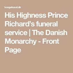 His Highness Prince Richard's funeral service   The Danish Monarchy - Front Page