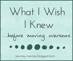 What I Wish I Knew Before Moving Overseas - advice from an expat. A little bit too religious for me, but I love to hear the spirituality in the message. Moving To Germany, Moving To The Uk, Moving Tips, Work Abroad, Study Abroad, Moving Overseas, I Wish I Knew, Military Life, What To Pack