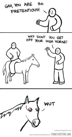 Get off your high horse.