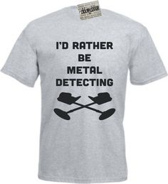 I'd Rather Be Metal Detecting T-Shirt unisex by ClickMyClobber