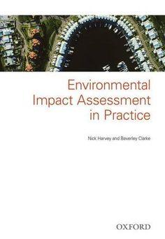 Environmental impact assessment in practice / Nick Harvey, Beverley Clarke