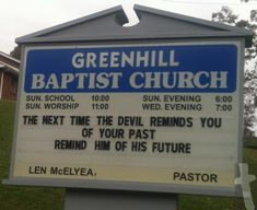 Greenhill Baptist Church in Dandridge, TN their church sign read the next time the devil reminds you of your past, remind him of his future. Past and Future Church Sign Sayings, Funny Church Signs, Church Humor, Church Quotes, Funny Signs, Sign Quotes, Faith Quotes, Mommy Quotes, Christian Jokes