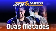 Jorge e Mateus - Duas Metades - [DVD Ao Vivo em Jurerê] - (Clipe Oficial)