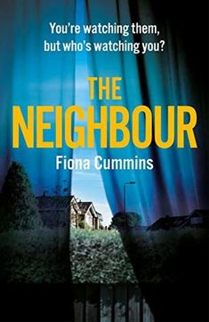 The Neighbour by Fiona Cummins | Goodreads