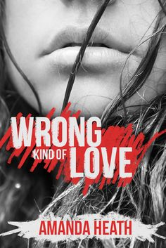 Wrong Kind of Love | Amanda Heath | Young Love #2 | RD: July 2013 |
