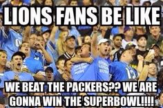 "Lions fans be like ""We beat the Packers""..."