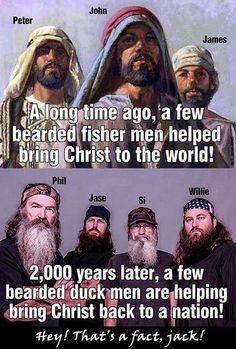 Yup... That's a fact Jack!! Duck Dynasty Amen