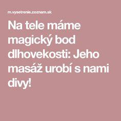 Na tele máme magický bod dlhovekosti: Jeho masáž urobí s nami divy! Acupressure, Magick, Meditation, Therapy, Hair Beauty, Healing, Workout, Skinny, Medicine