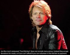 If you can't afford to pay at Bon Jovi's restaurant Soul Kitchen, you can volunteer in the kitchen to pay for your meal.