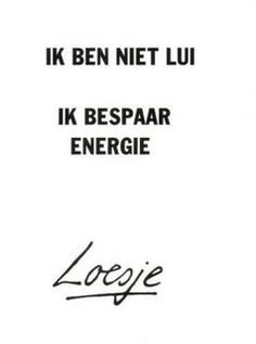 """No soy perezoso, ahorro energía"" jajaja Ik ben niet lui. Ik bespaar energie No soy perezoso, ahorro energía jajaja Ik ben niet lui. Some Quotes, Wisdom Quotes, Words Quotes, Best Quotes, Qoutes, Funny Quotes, Sayings, The Words, Dutch Quotes"