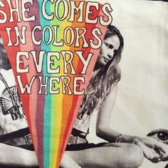 She comes In colours everywhere, she combs her hair. She's like a rainbow. ~Rolling Stones