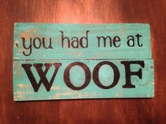 You Had Me At Woof – Reclaimed Pallet Wood Sign – Wall Hanging – Rustic – Shabby Chic – Home Decor – Dog Lovers – Dog Sign Rustikalen Shabby Chic, Shabby Chic Homes, Wood Pallet Signs, Wood Pallets, Pallet Art, Pallet Ideas, Recycled Pallets, Wood Ideas, Pallet Projects