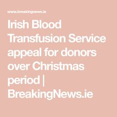 Irish Blood Transfusion Service appeal for donors over Christmas period Christmas And New Year, Dublin, Period, Irish, Blood, Irish Language, Ireland