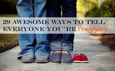 29 Awesome Ways To Tell Everyone You're Preggers