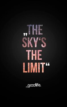 The Millionairess of Pennsylvania The Sky's the Limit! Words Quotes, Wise Words, Me Quotes, Sayings, Funny Quotes, Dream High, First Love, My Love, Luxe Life