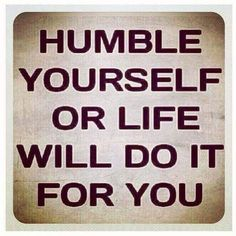 Life Quotes And Words To Live By : QUOTATION - Image : As the quote says - Description Humble yourself or life will do it for you life quotes quotes quote life life lessons inspiration Words Quotes, Me Quotes, Motivational Quotes, Inspirational Quotes, Sayings, Honest Quotes, Funny Quotes, The Words, Cool Words