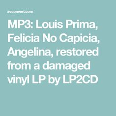 MP3: Louis Prima, Felicia No Capicia, Angelina, restored from a damaged vinyl LP by LP2CD Louis Prima, Background Information, Felicia, Lp, Restoration, Songs, Song Books