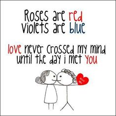 """ Roses are red, violets are blue, love never crossed my mind until the day I met you.""  See more at: http://www.thatdiary.com/ for more relationship advice  #relationship #advice #tips"