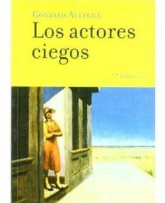 Los actores ciegos / Gonzalo Allegue - Gijón : Trea, D.L. 2000