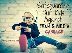 This article will teach 5 ways parents can safeguard their kids against tech and media garbage. including pornography, violence and other media trash.
