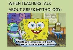 We started talking about ancient Greece and briefly discussed the mythology and I had to try so hard not to sound like a know-it-all because of Percy Jackson!