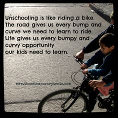 Unschooling: Like Learning to Ride a Bike - These Temporary Tents by Aadel Bussinger Curriculum, Homeschool, Alternative Education, Life Learning, School Resources, Home Schooling, Beautiful Children, High School, Encouragement