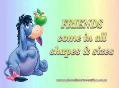 Friends come in all shapes and sizes. Eeyore Quotes, Baby Sister, Disney Quotes, Cute Quotes, Winnie The Pooh, Anime Art, Best Friends, Scrapbook, Shapes