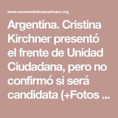 Argentina. Cristina Kirchner presentó el frente de Unidad Ciudadana, pero no confirmó si será candidata (+Fotos y video) - Resumen Latinoamericano