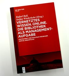 """The library as a management task. The commemorative publication """"Vernetztes Wissen. Online. Die Bibliothek als Managementaufgabe"""" pays tribute to the services of former library director Wolfram Neubauer."""