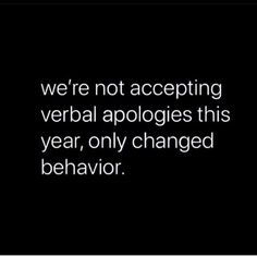 Myself and my husband will only accept apologies in the form of changed behavior. Because words are merely a tool used to create false hope and unmet expectations. Life Quotes Love, Great Quotes, Quotes To Live By, Me Quotes, Inspirational Quotes, Speak The Truth Quotes, Family Motivational Quotes, Les Sentiments, Thats The Way