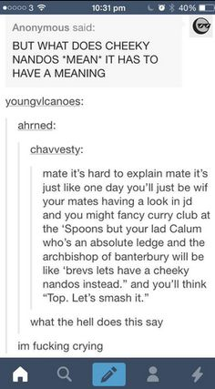 god this is too funny i need more ppl trying to explain cheeky Nandos. Only british people will understand this.Oh god this is too funny i need more ppl trying to explain cheeky Nandos. Only british people will understand this. Funny Shit, The Funny, Hilarious, Funny Stuff, Stupid Stuff, Funny Things, British Things, British People, Funny Tumblr Posts