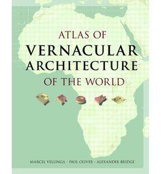 Atlas of Vernacular Architecture of the World by Marcel Vellinga, Paul Oliver, Alexander Bridge (Routledge, 2012)