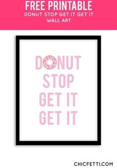 Free Printable Donut Stop Get It Art from @chicfetti - easy wall art diy