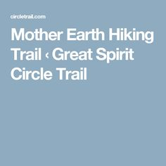 Mother Earth Hiking Trail ‹ Great Spirit Circle Trail